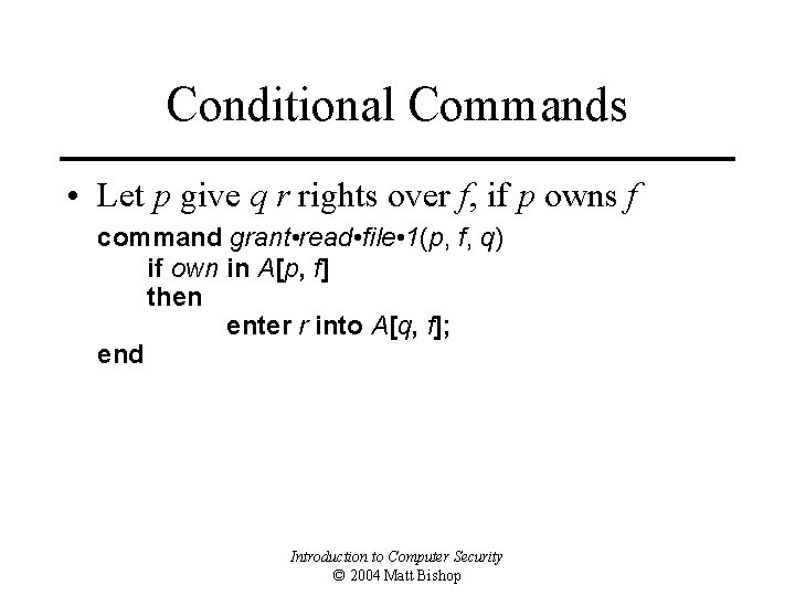 Conditional Commands • Let p give q r rights over f, if p owns