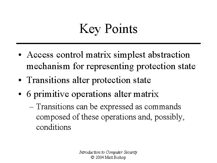 Key Points • Access control matrix simplest abstraction mechanism for representing protection state •