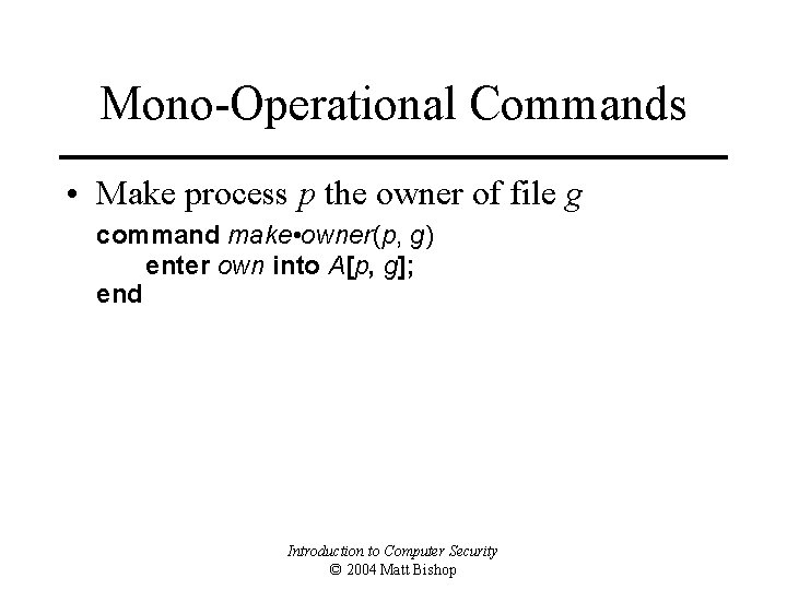 Mono-Operational Commands • Make process p the owner of file g command make •