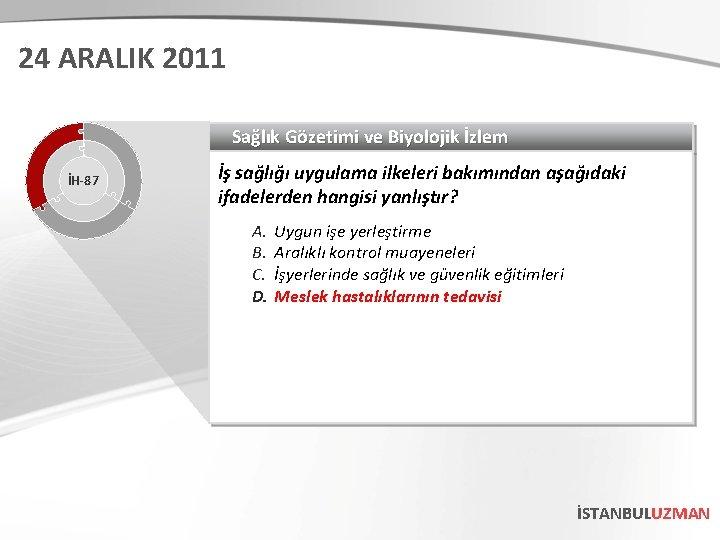 24 ARALIK 2011 Sağlık Gözetimi ve Biyolojik İzlem İH-87 İş sağlığı uygulama ilkeleri bakımından