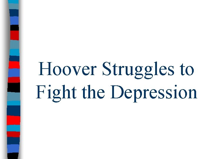 Hoover Struggles to Fight the Depression