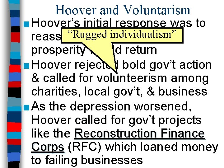 """Hoover and Voluntarism ■ Hoover's initial response was to """"Rugged individualism"""" reassure Americans that"""