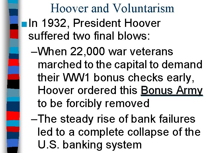 Hoover and Voluntarism ■ In 1932, President Hoover suffered two final blows: –When 22,