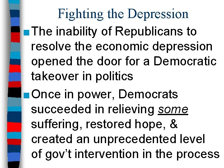 Fighting the Depression ■ The inability of Republicans to resolve the economic depression opened
