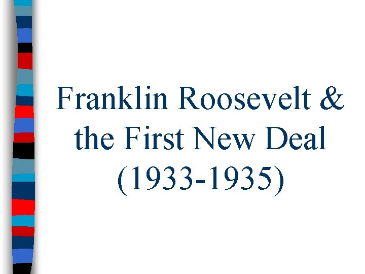 Franklin Roosevelt & the First New Deal (1933 -1935)