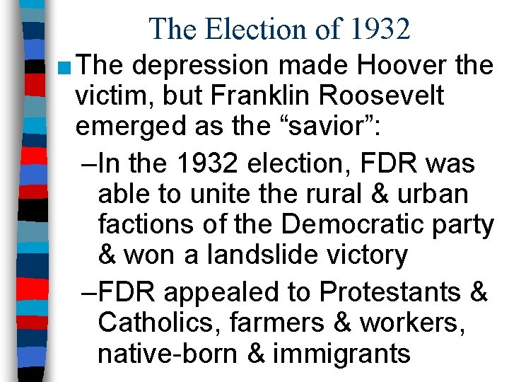 The Election of 1932 ■ The depression made Hoover the victim, but Franklin Roosevelt