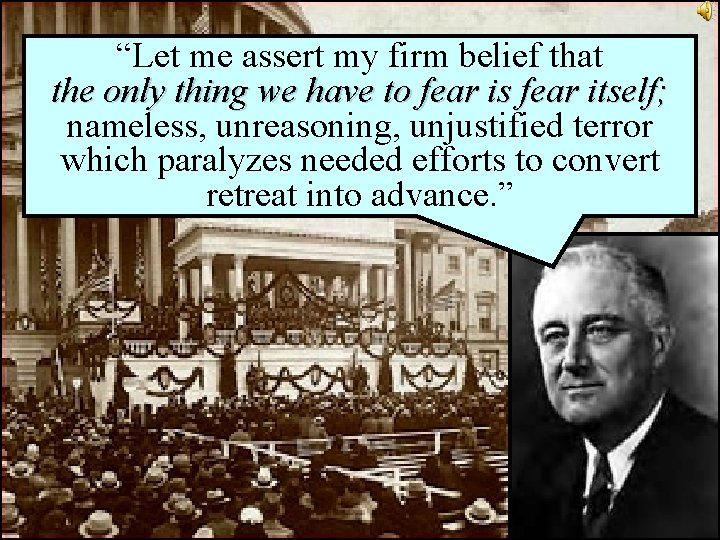 """""""Let me assert my firm belief that the only thing we have to fear"""