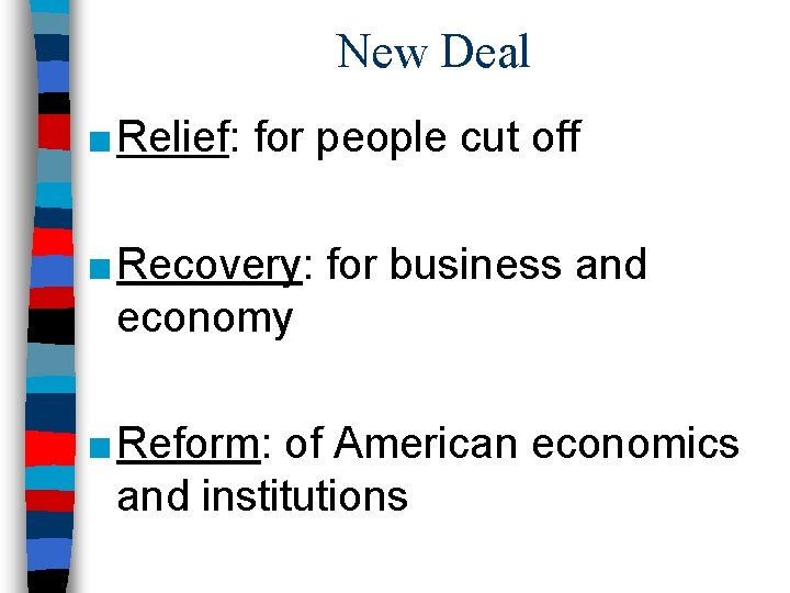 New Deal ■ Relief: for people cut off ■ Recovery: for business and economy
