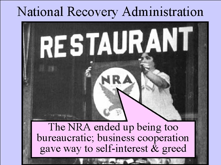 National Recovery Administration The NRA ended up being too bureaucratic; business cooperation gave way