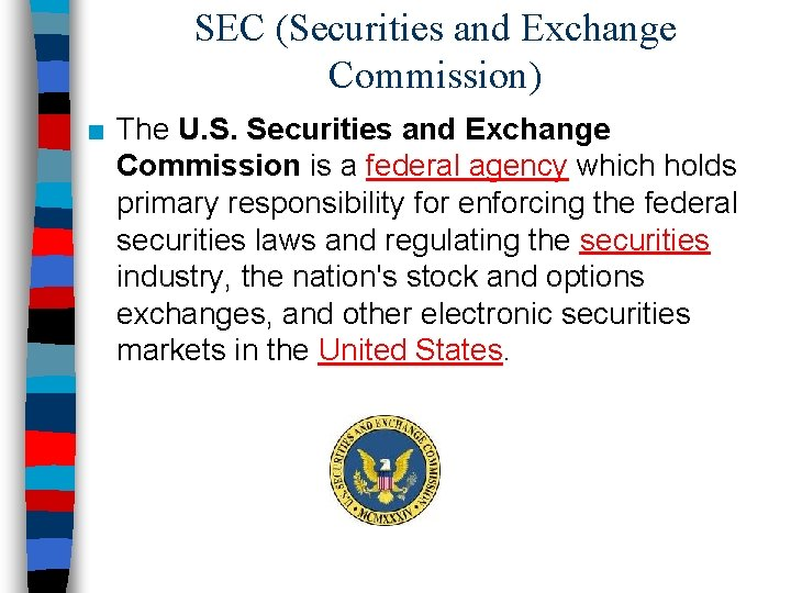 SEC (Securities and Exchange Commission) ■ The U. S. Securities and Exchange Commission is