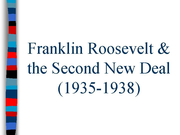 Franklin Roosevelt & the Second New Deal (1935 -1938)