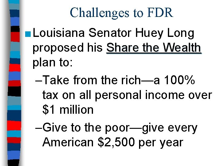 Challenges to FDR ■ Louisiana Senator Huey Long proposed his Share the Wealth plan
