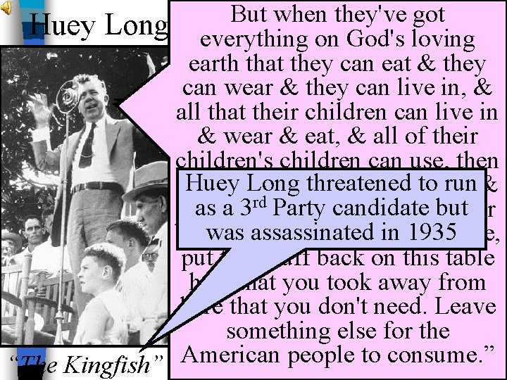 But when they've got Huey Long everything How on many men ever God's loving