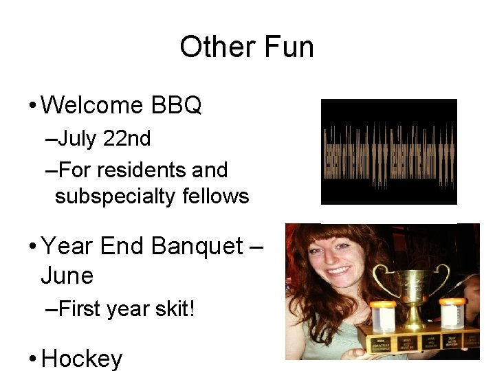 Other Fun • Welcome BBQ –July 22 nd –For residents and subspecialty fellows •