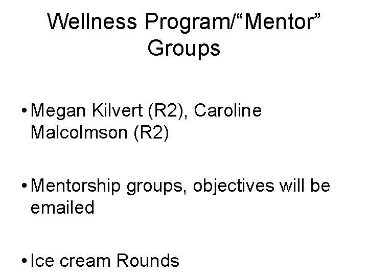 "Wellness Program/""Mentor"" Groups • Megan Kilvert (R 2), Caroline Malcolmson (R 2) • Mentorship"