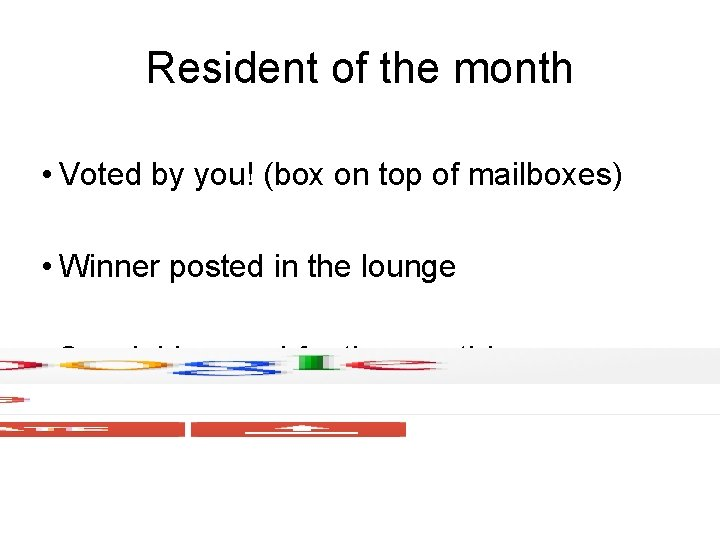 Resident of the month • Voted by you! (box on top of mailboxes) •