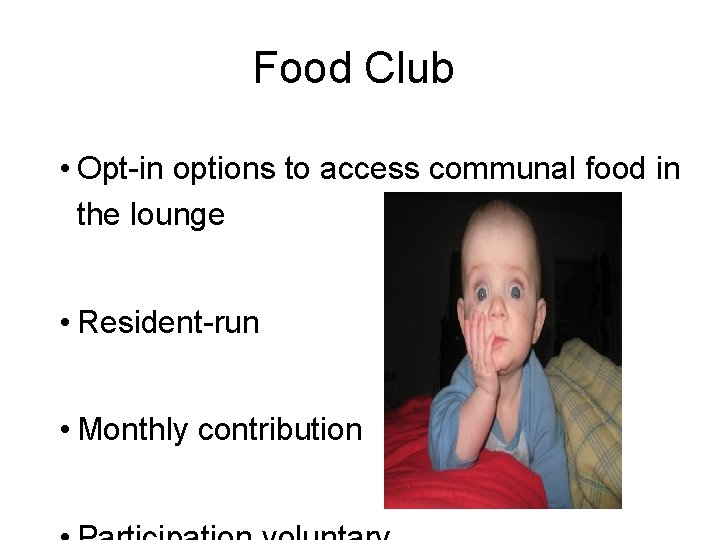 Food Club • Opt-in options to access communal food in the lounge • Resident-run