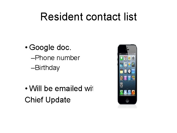 Resident contact list • Google doc. –Phone number –Birthday • Will be emailed with