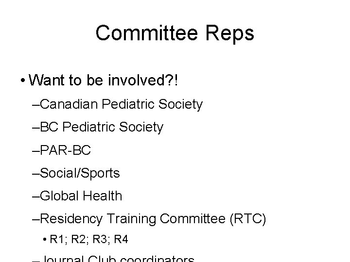 Committee Reps • Want to be involved? ! –Canadian Pediatric Society –BC Pediatric Society