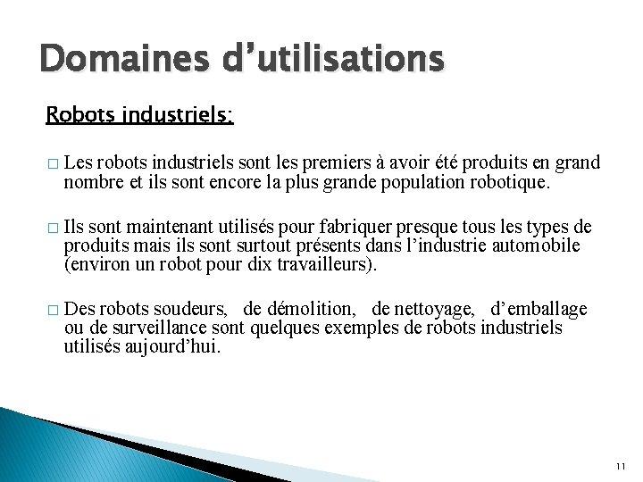Domaines d'utilisations Robots industriels: � Les robots industriels sont les premiers à avoir été