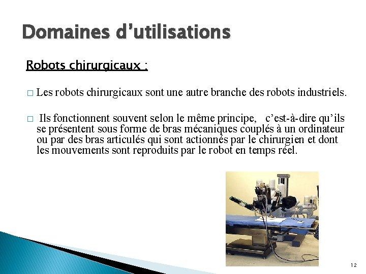 Domaines d'utilisations Robots chirurgicaux : � Les robots chirurgicaux sont une autre branche des