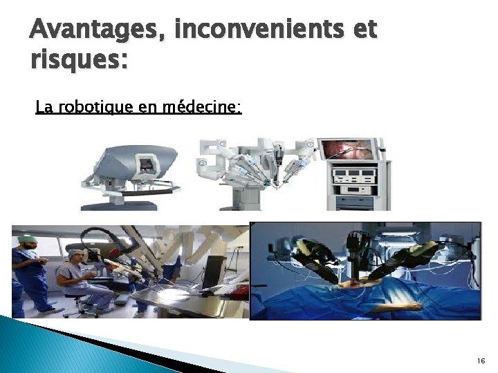 Avantages, inconvenients et risques: La robotique en médecine: 16