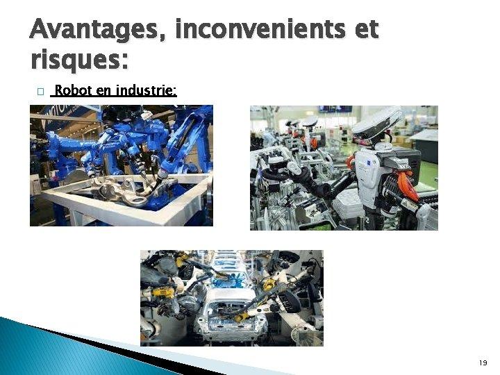 Avantages, inconvenients et risques: � Robot en industrie: 19