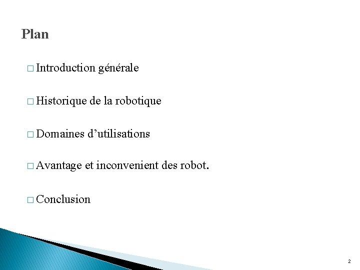 Plan � Introduction générale � Historique de la robotique � Domaines d'utilisations � Avantage