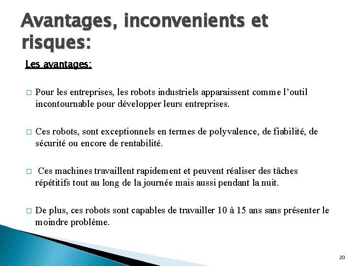 Avantages, inconvenients et risques: Les avantages: � Pour les entreprises, les robots industriels apparaissent