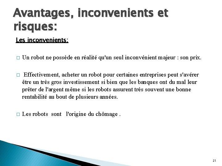 Avantages, inconvenients et risques: Les inconvenients: � Un robot ne possède en réalité qu'un