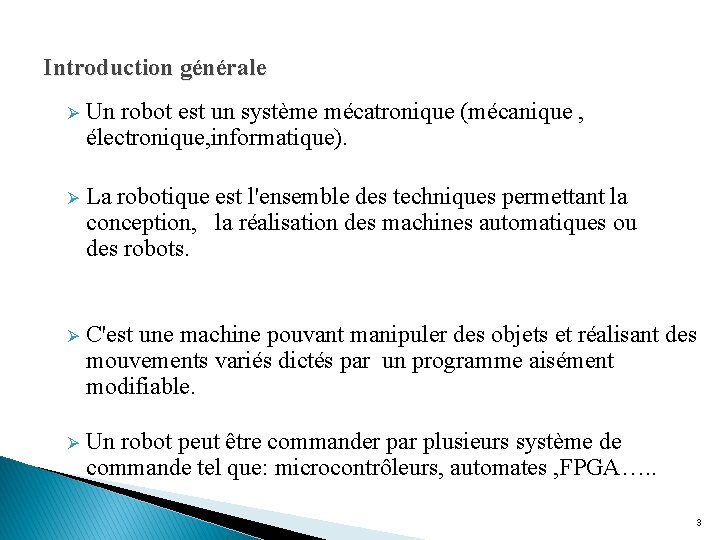 Introduction générale Ø Un robot est un système mécatronique (mécanique , électronique, informatique). Ø