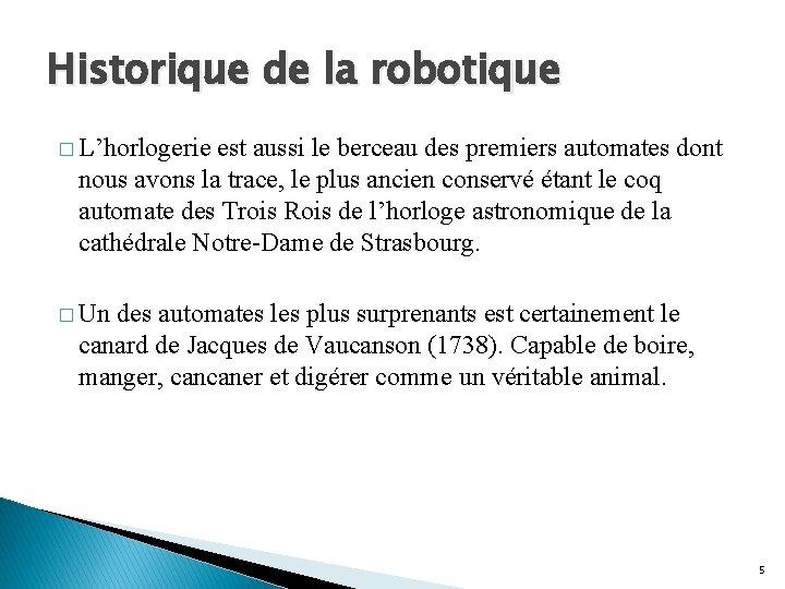 Historique de la robotique � L'horlogerie est aussi le berceau des premiers automates dont