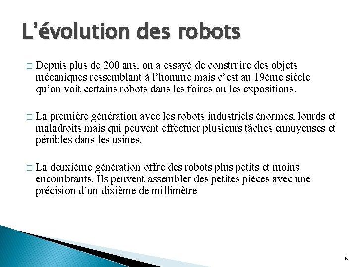 L'évolution des robots � Depuis plus de 200 ans, on a essayé de construire