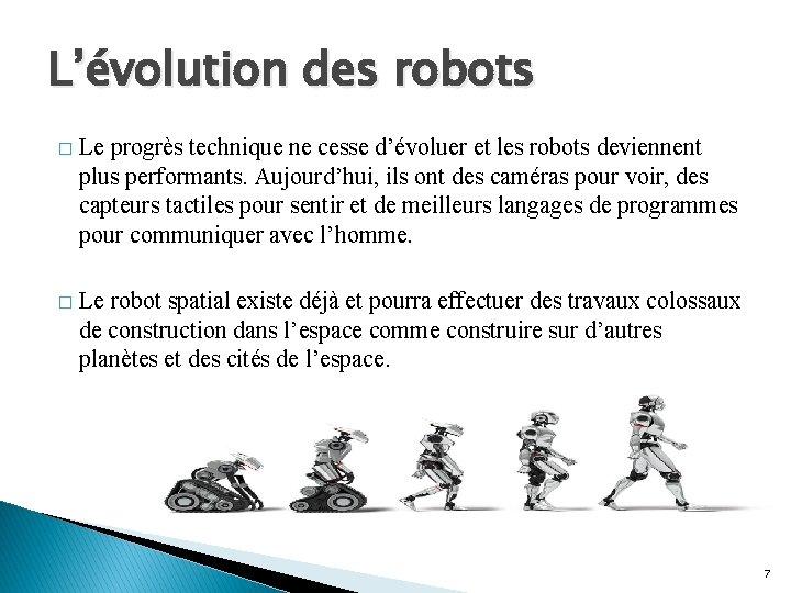 L'évolution des robots � Le progrès technique ne cesse d'évoluer et les robots deviennent