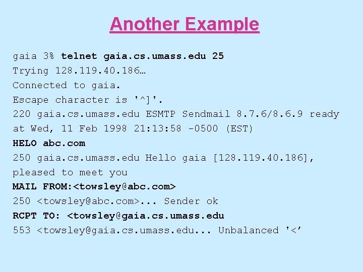 Another Example gaia 3% telnet gaia. cs. umass. edu 25 Trying 128. 119. 40.