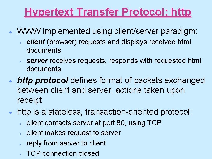 Hypertext Transfer Protocol: http · WWW implemented using client/server paradigm: · · client (browser)