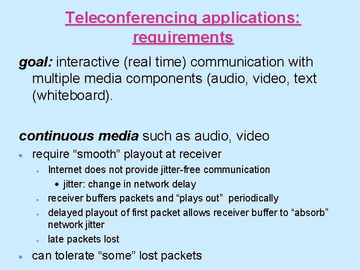 Teleconferencing applications: requirements goal: interactive (real time) communication with multiple media components (audio, video,
