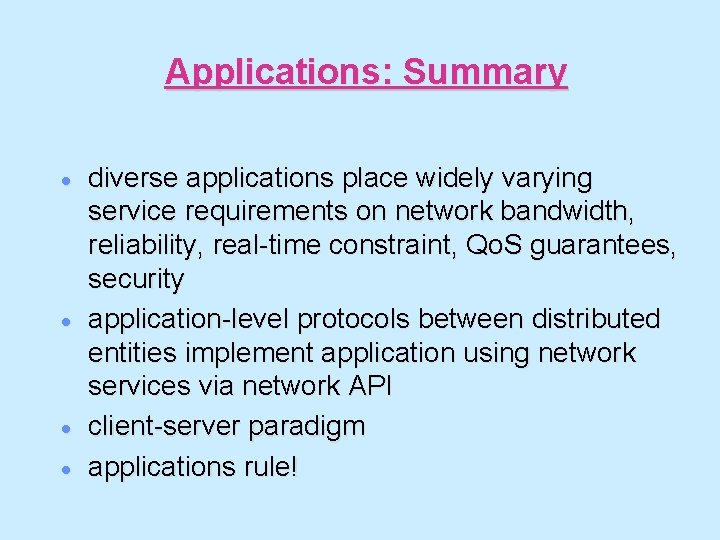 Applications: Summary · · diverse applications place widely varying service requirements on network bandwidth,