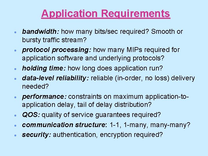Application Requirements · · · · bandwidth: how many bits/sec required? Smooth or bursty