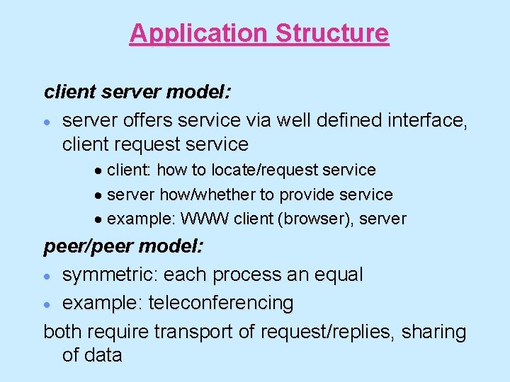 Application Structure client server model: · server offers service via well defined interface, client