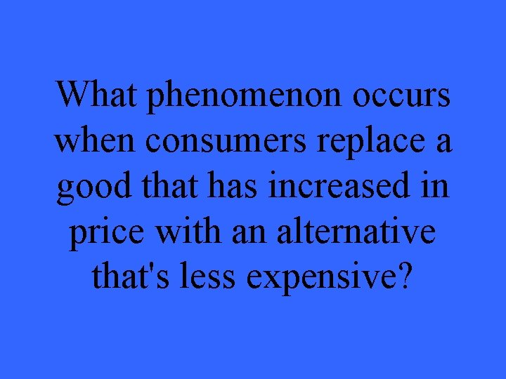 What phenomenon occurs when consumers replace a good that has increased in price with