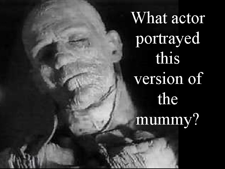 What actor portrayed this version of the mummy?