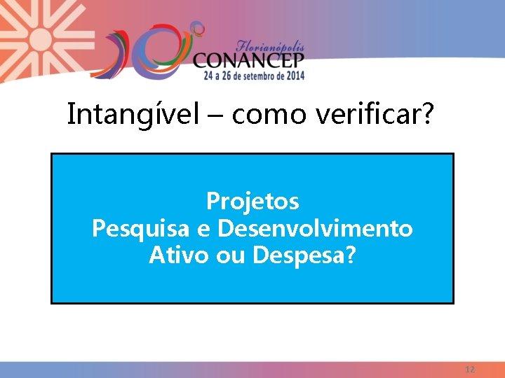 Intangível – como verificar? Projetos Pesquisa e Desenvolvimento Ativo ou Despesa? 12