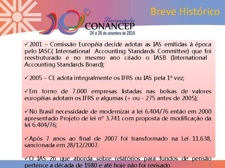 Breve Histórico ü 2001 – Comissão Européia decide adotar as IAS emitidas à época
