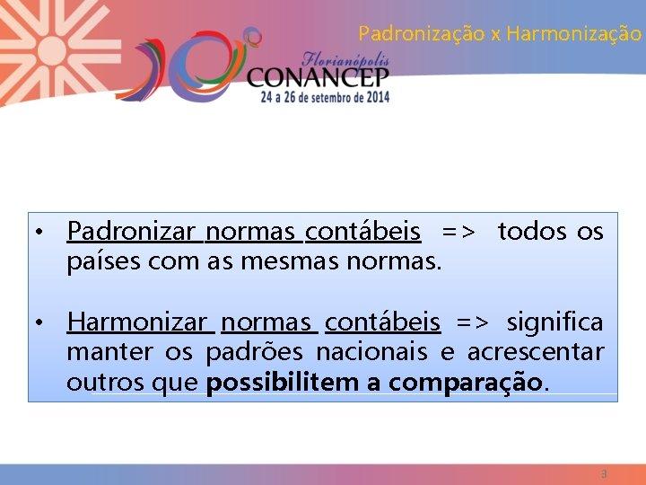 Padronização x Harmonização • Padronizar normas contábeis => todos os países com as mesmas