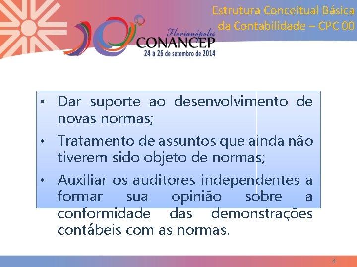 Estrutura Conceitual Básica da Contabilidade – CPC 00 • Dar suporte ao desenvolvimento de