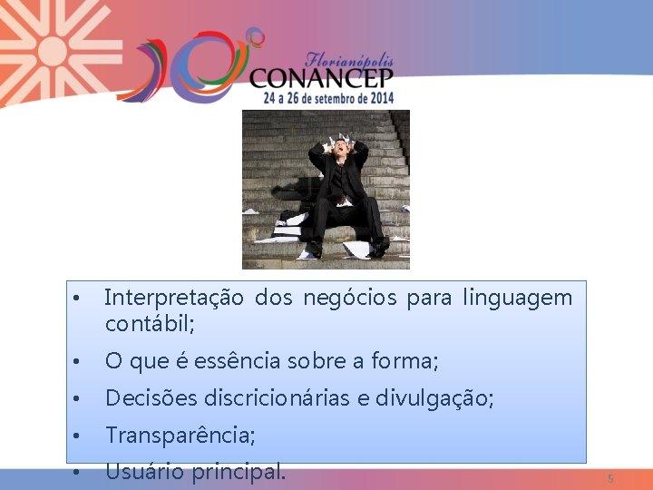 • Interpretação dos negócios para linguagem contábil; • O que é essência sobre