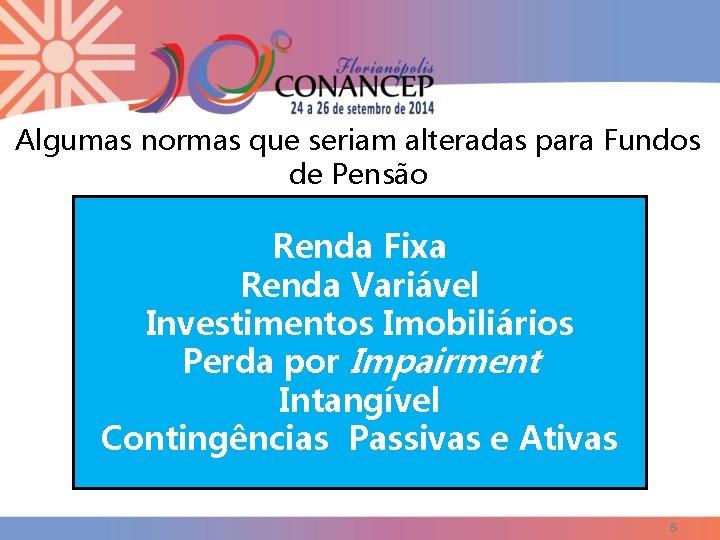 Algumas normas que seriam alteradas para Fundos de Pensão Renda Fixa Renda Variável Investimentos