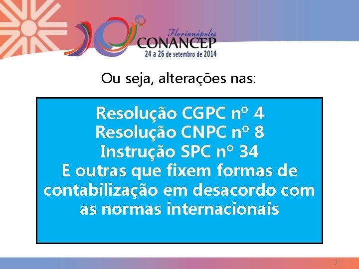 Ou seja, alterações nas: Resolução CGPC nº 4 Resolução CNPC nº 8 Instrução SPC