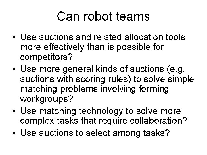 Can robot teams • Use auctions and related allocation tools more effectively than is